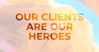 Our clients are our heroes