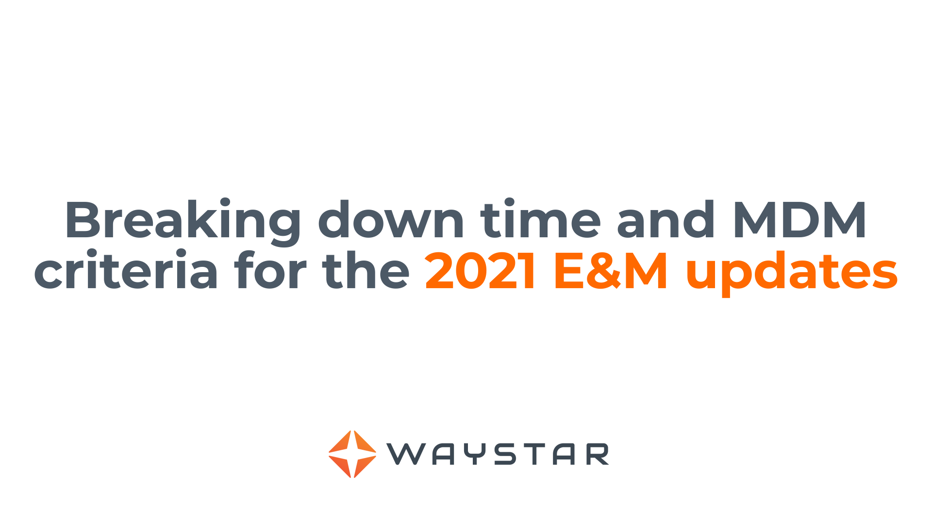 Breaking down time and MDM criteria for the 2021 E&M updates