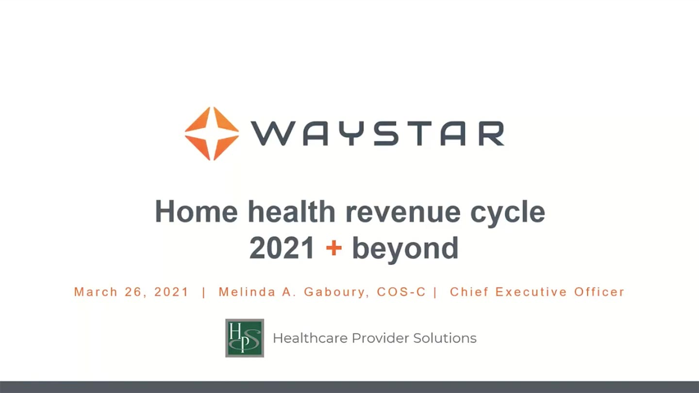 Home Health Revenue Cycle: 2021 and Beyond