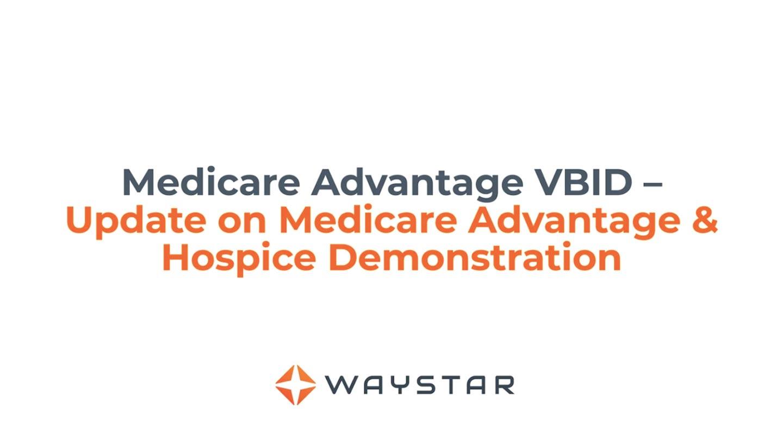 Medicare Advantage VBID: Update on Medicare Advantage & Hospice Demonstration